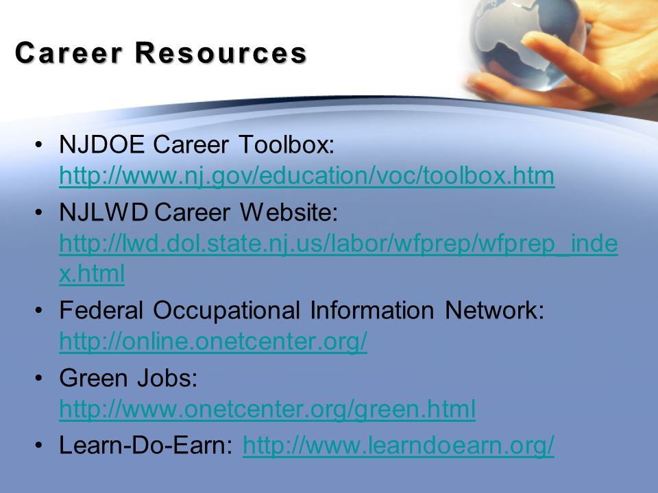 Career Resources NJDOE Career Toolbox:     NJLWD Career Website:   x.html   x.html Federal Occupational Information Network:     Green Jobs:     Learn-Do-Earn: