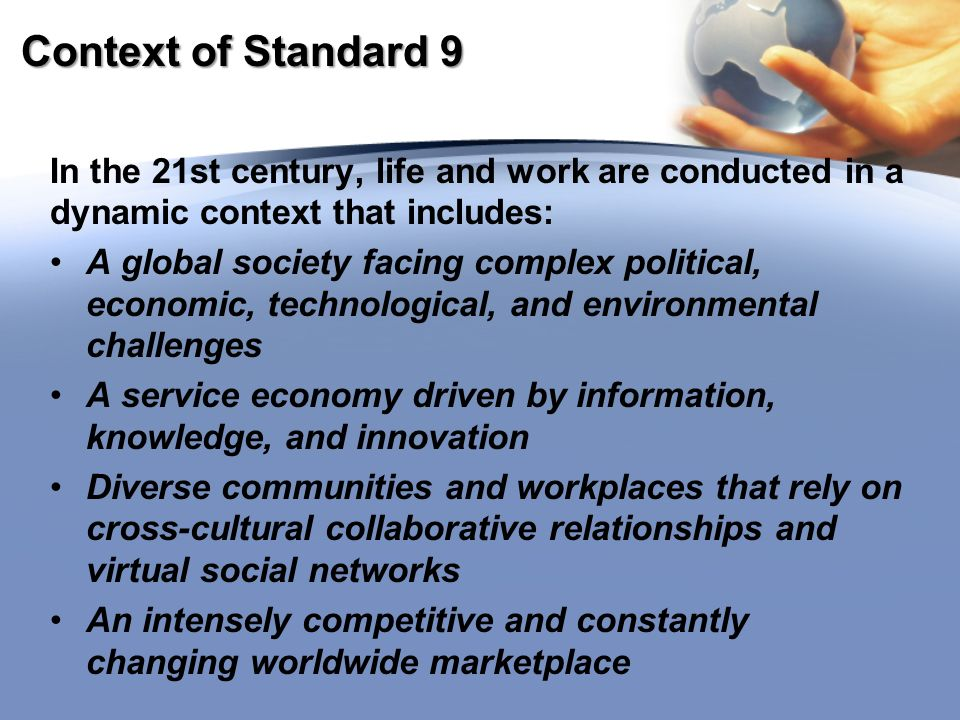 Standard 9.1: 21 st Century Life Skills STRANDS Critical Thinking and Problem Solving Creativity and Innovation Collaboration, Teamwork, and Leadership Cross-Cultural Understanding and Interpersonal Communication Communication and Media Fluency Accountability, Productivity, and Ethics For All Students – K-12