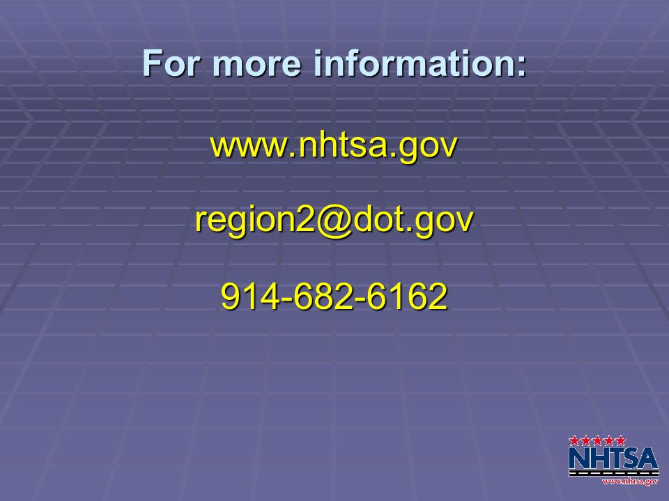 For more information: www.nhtsa.govregion2@dot.gov914-682-6162