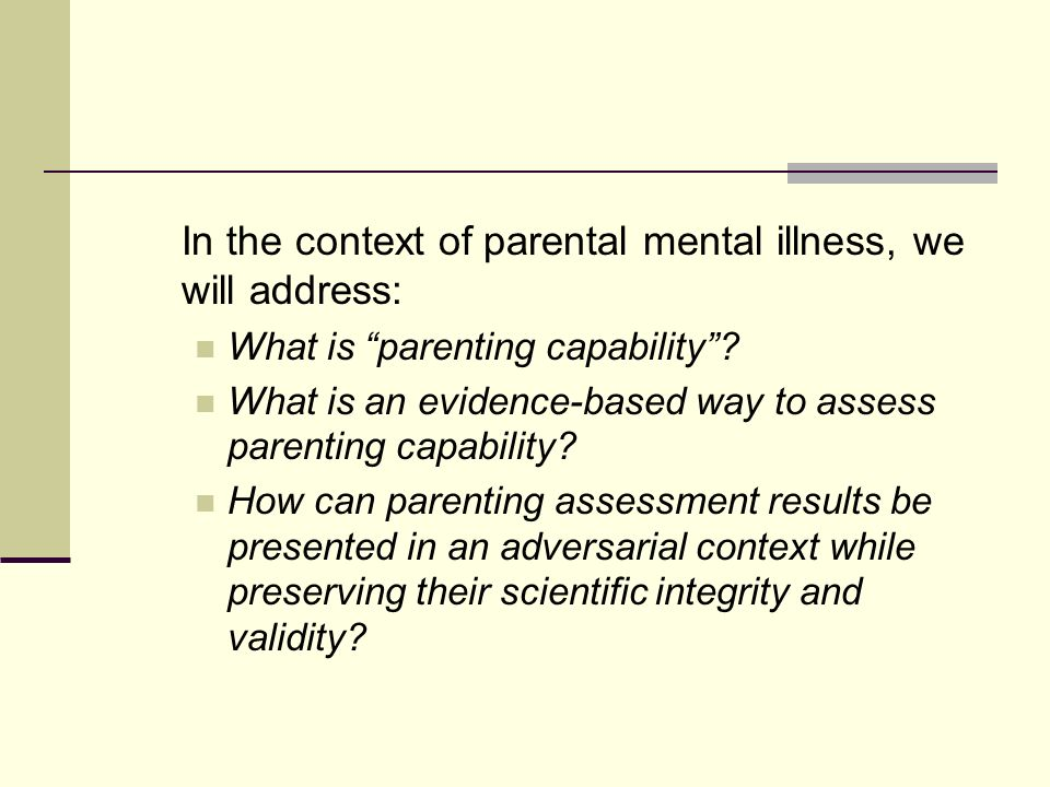 In the context of parental mental illness, we will address: What is parenting capability.