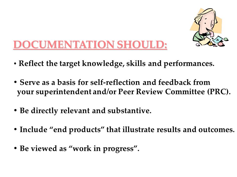 DOCUMENTATION SHOULD: Reflect the target knowledge, skills and performances. Serve as a basis for self-reflection and feedback from your superintenden