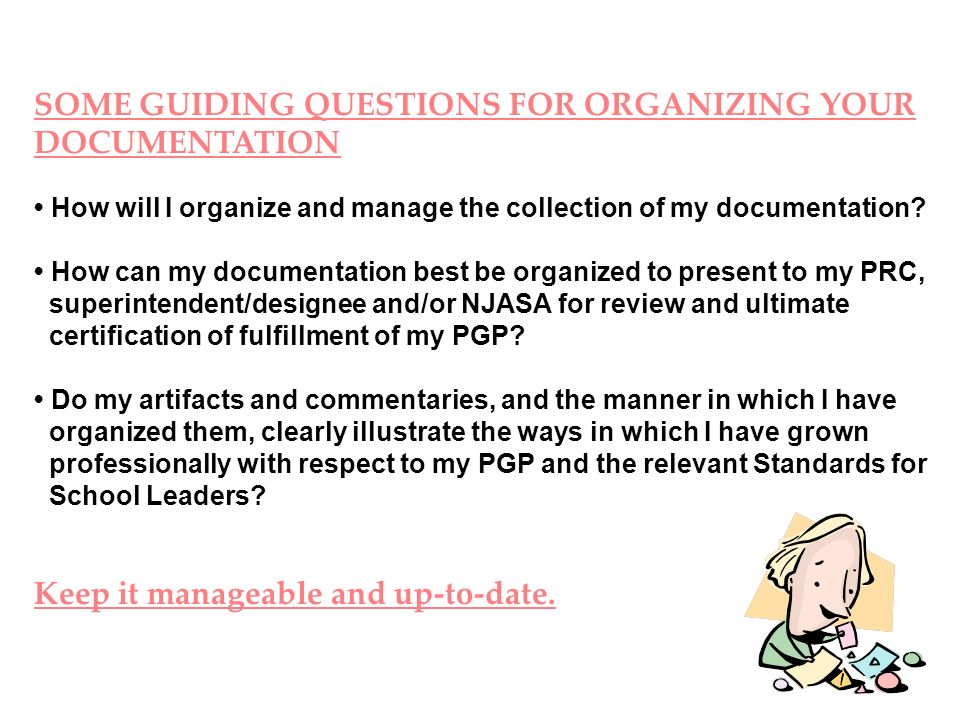 SOME GUIDING QUESTIONS FOR ORGANIZING YOUR DOCUMENTATION How will I organize and manage the collection of my documentation? How can my documentation b