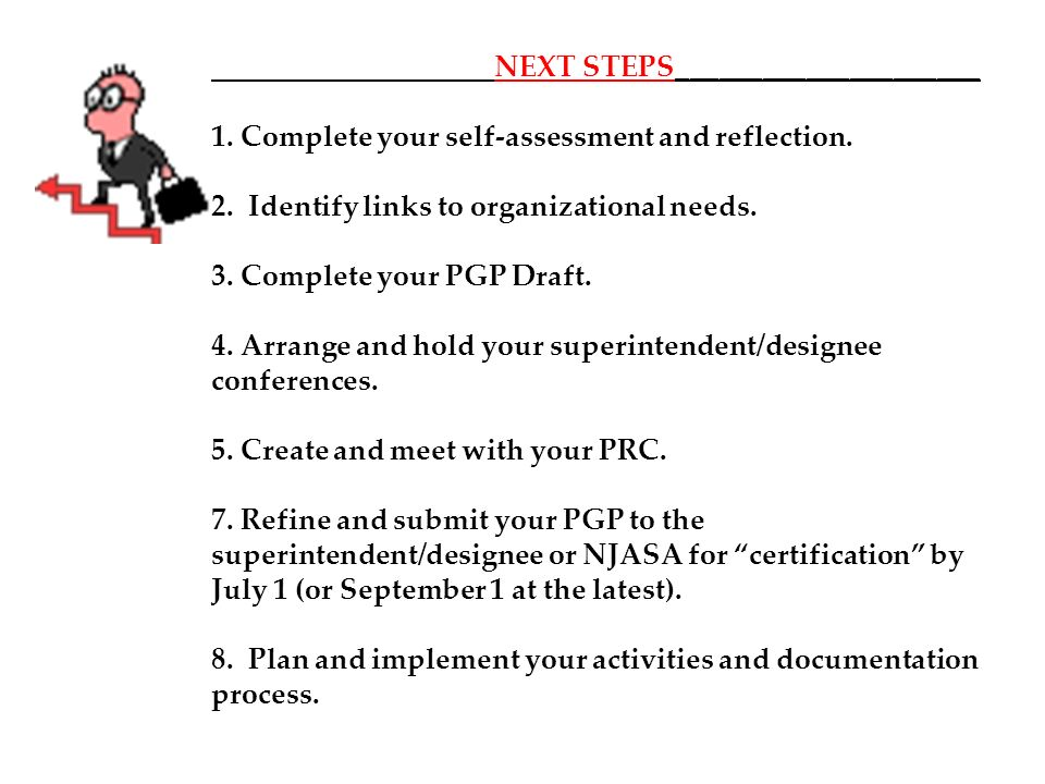 NEXT STEPS_____________________ 1. Complete your self-assessment and reflection. 2. Identify links to organizational needs. 3. Complete your PGP Draft