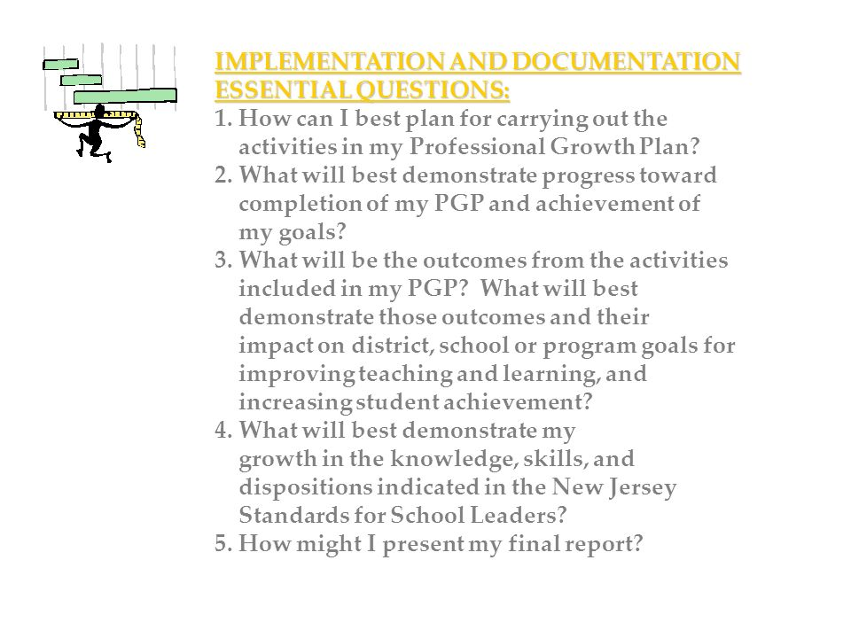 IMPLEMENTATION AND DOCUMENTATION ESSENTIAL QUESTIONS: 1. How can I best plan for carrying out the activities in my Professional Growth Plan? 2. What w