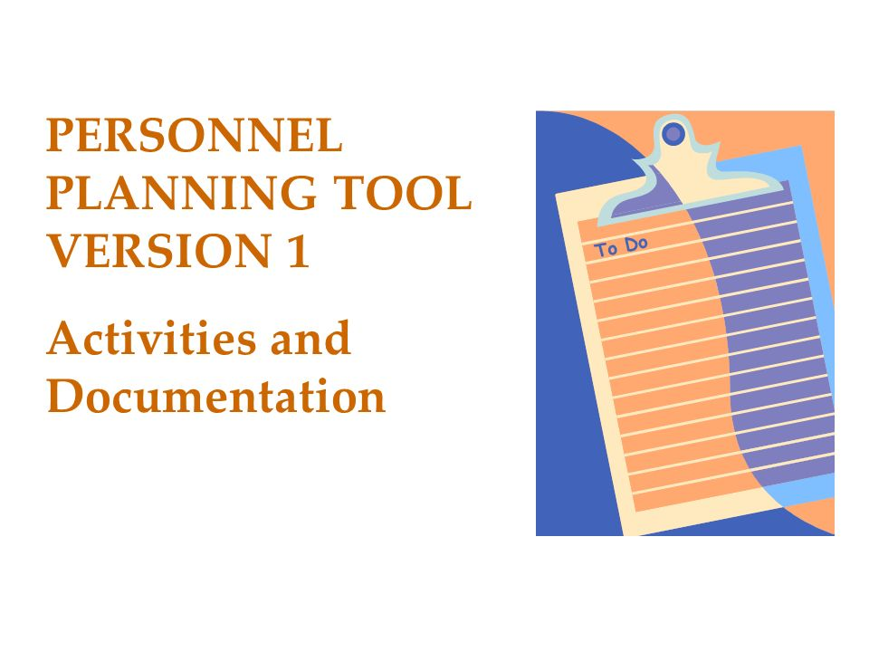 PERSONNEL PLANNING TOOL VERSION 1 Activities and Documentation