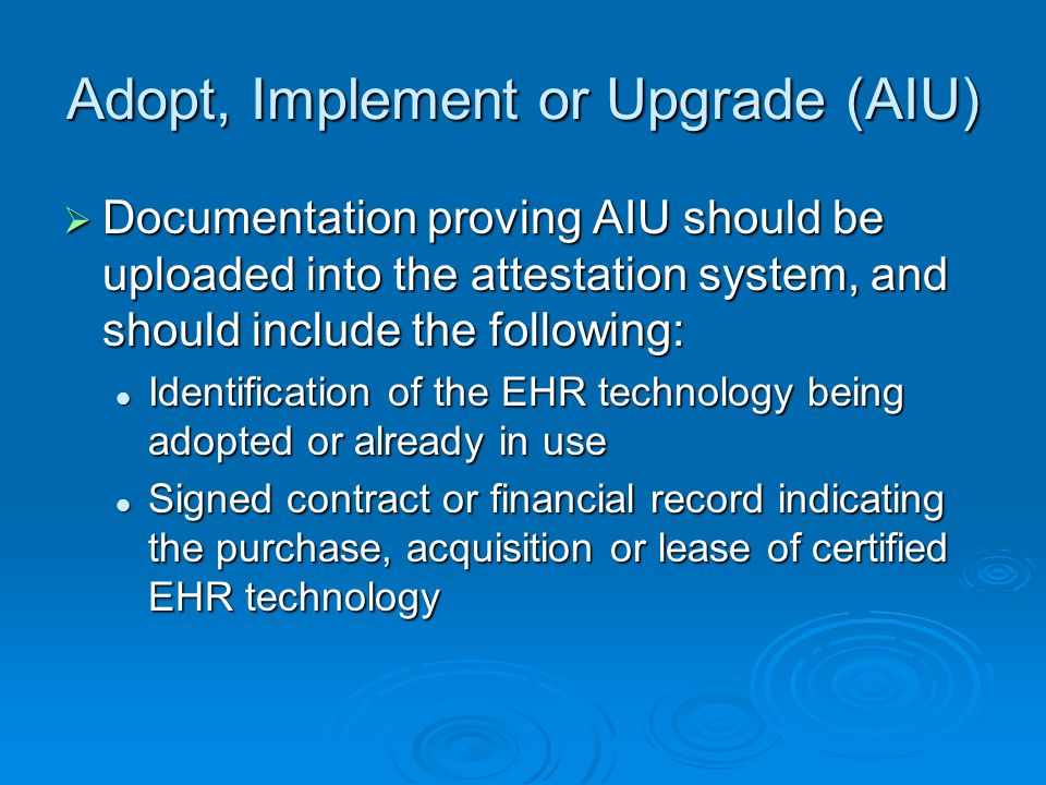 Adopt, Implement or Upgrade (AIU) Documentation proving AIU should be uploaded into the attestation system, and should include the following: Document