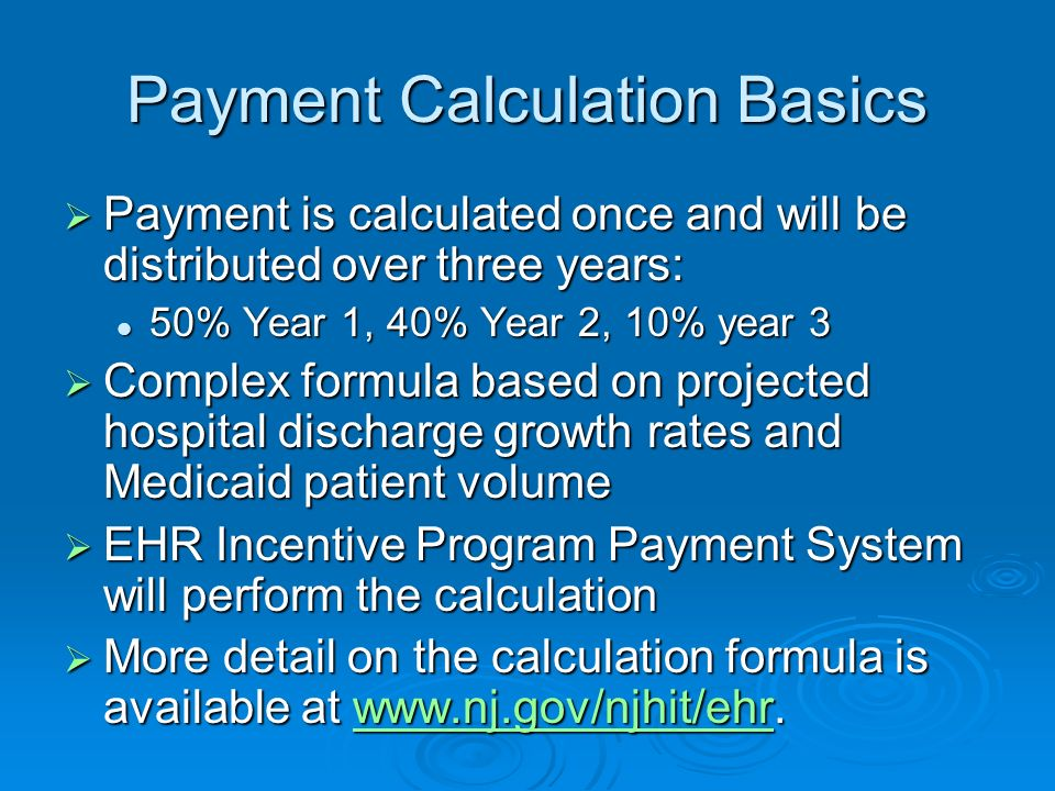 Payment Calculation Basics Payment is calculated once and will be distributed over three years: Payment is calculated once and will be distributed ove