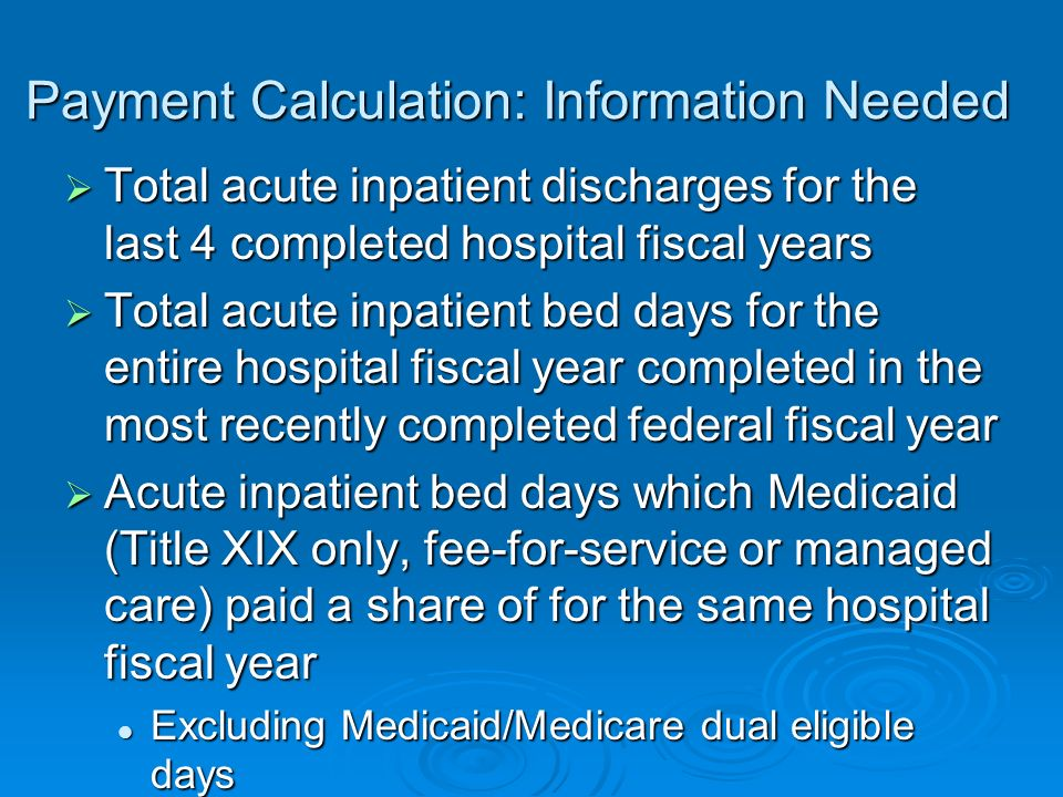 Payment Calculation: Information Needed Total acute inpatient discharges for the last 4 completed hospital fiscal years Total acute inpatient discharg