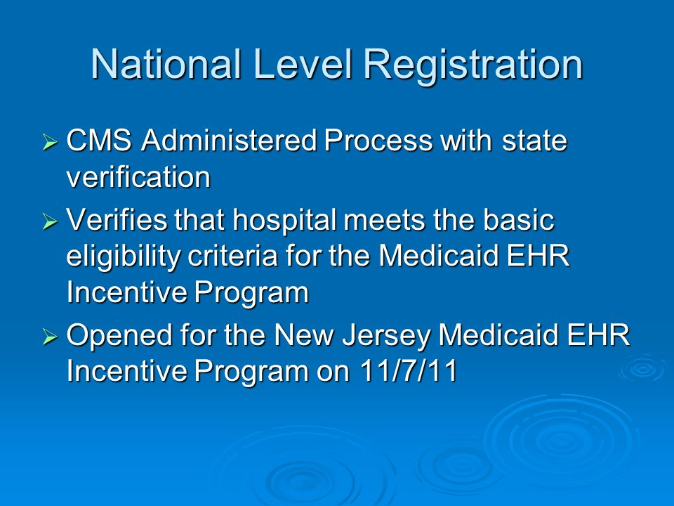 National Level Registration CMS Administered Process with state verification CMS Administered Process with state verification Verifies that hospital m