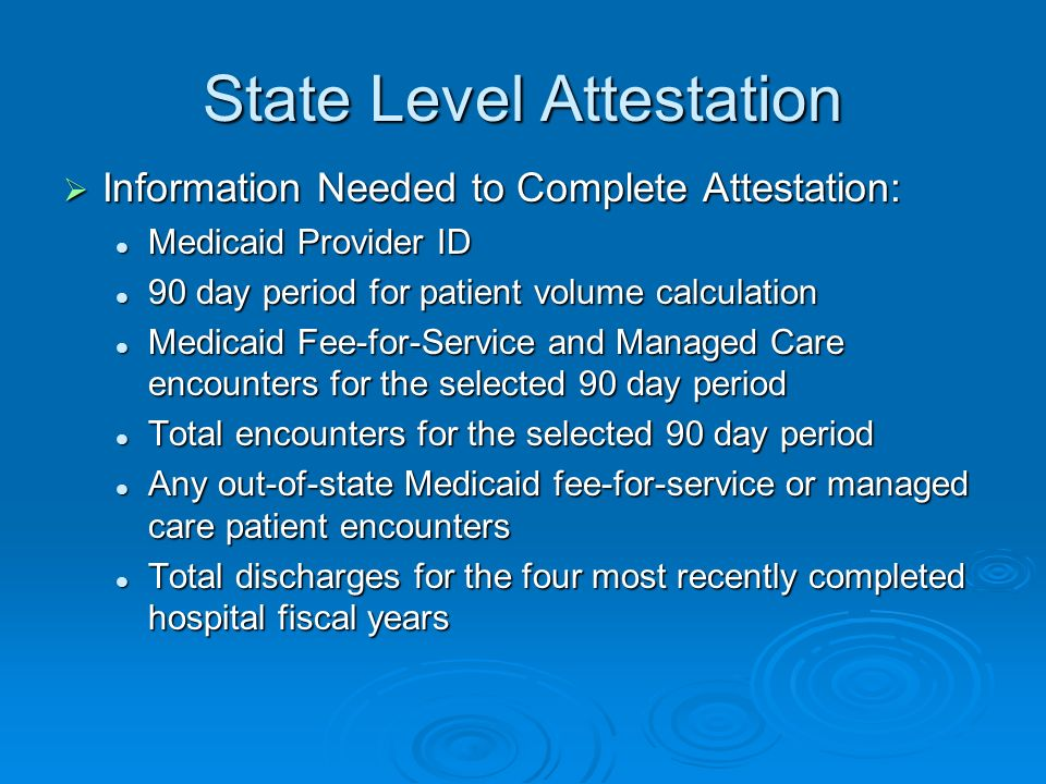 State Level Attestation Information Needed to Complete Attestation: Information Needed to Complete Attestation: Medicaid Provider ID Medicaid Provider
