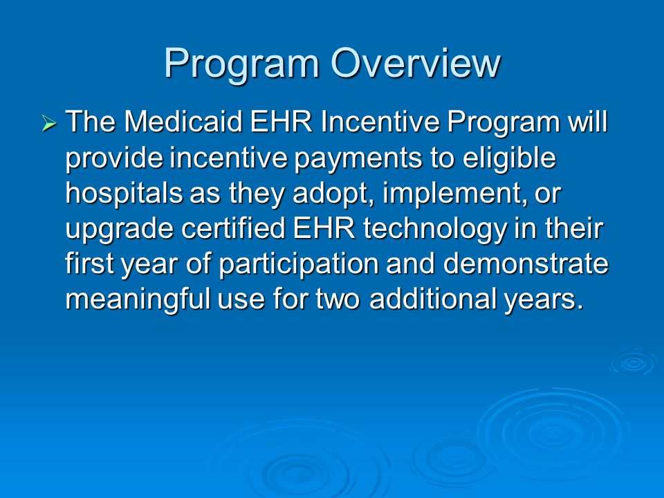 The Medicaid EHR Incentive Program will provide incentive payments to eligible hospitals as they adopt, implement, or upgrade certified EHR technology