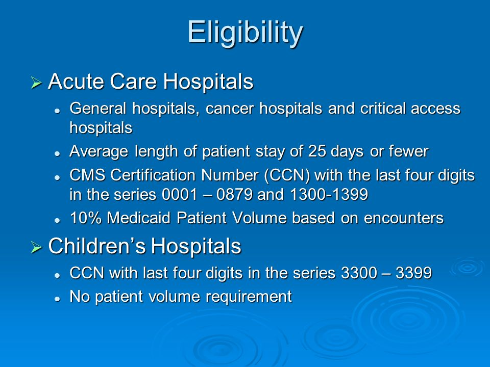 Eligibility Acute Care Hospitals Acute Care Hospitals General hospitals, cancer hospitals and critical access hospitals General hospitals, cancer hosp