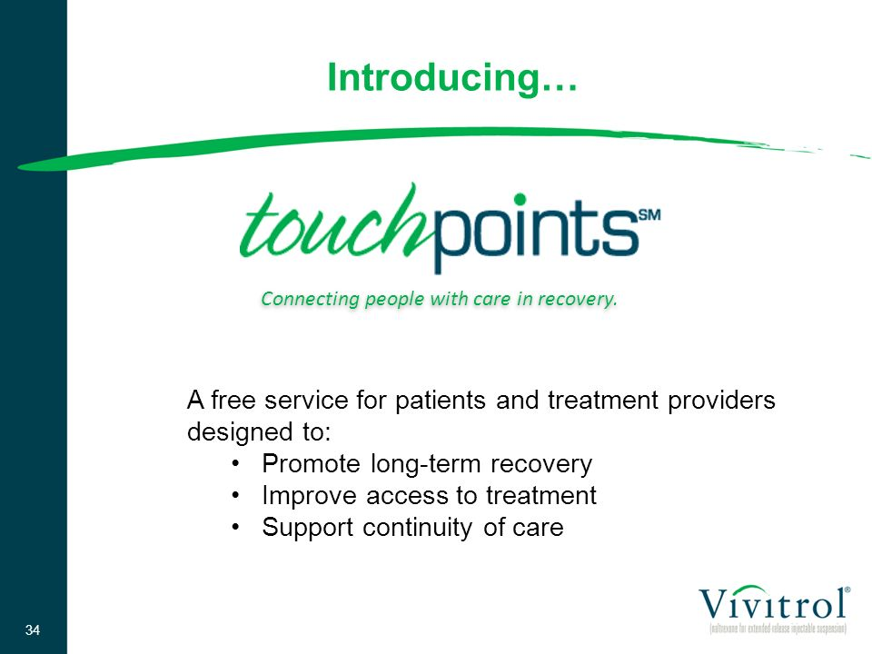 Introducing… Connecting people with care in recovery. A free service for patients and treatment providers designed to: Promote long-term recovery Impr