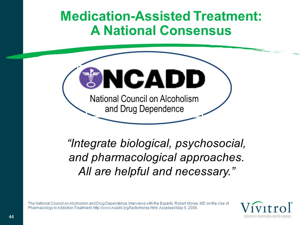 Integrate biological, psychosocial, and pharmacological approaches. All are helpful and necessary. National Council on Alcoholism and Drug Dependence