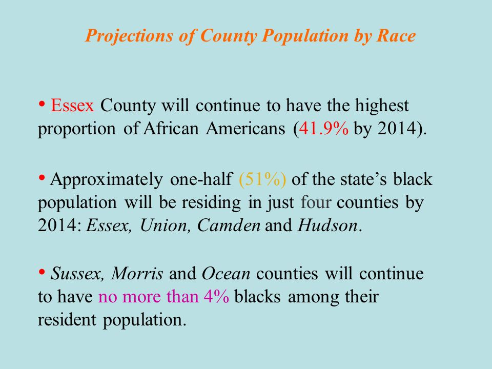Projections of County Population by Race Cape May County is projected to continue to have the highest proportion of whites in its population (93.3% in