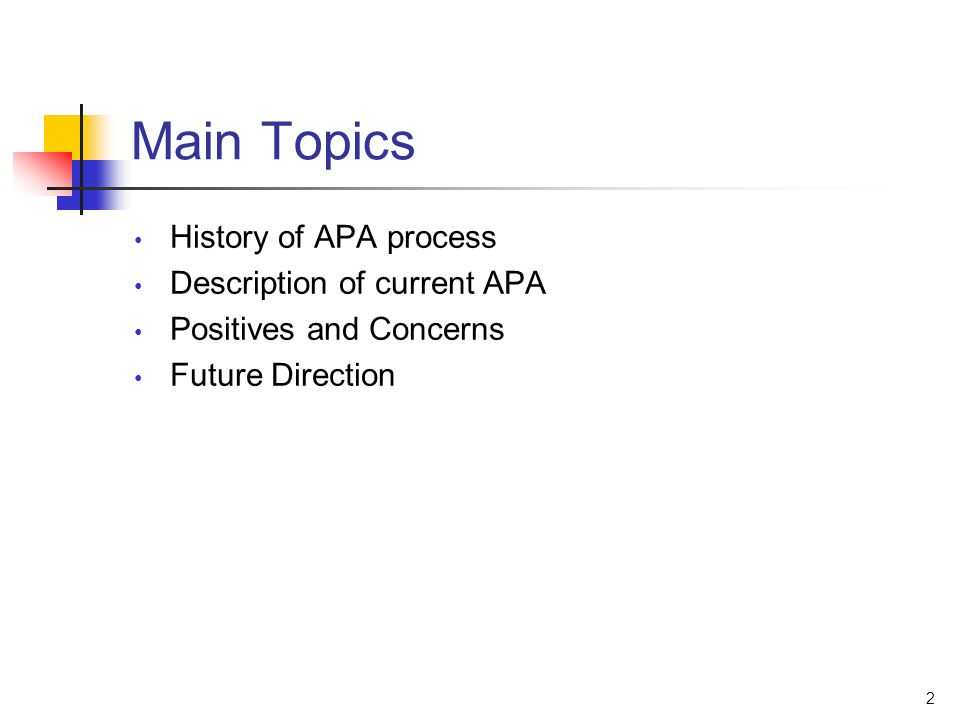 2 Main Topics History of APA process Description of current APA Positives and Concerns Future Direction