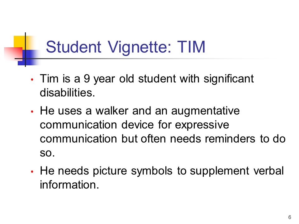 6 Tim is a 9 year old student with significant disabilities.