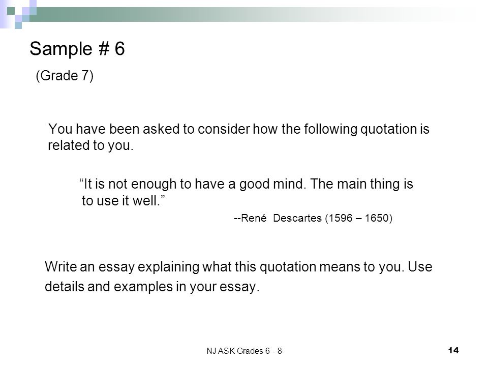 NJ ASK Grades 6 - 8 14 Sample # 6 (Grade 7) You have been asked to consider how the following quotation is related to you.
