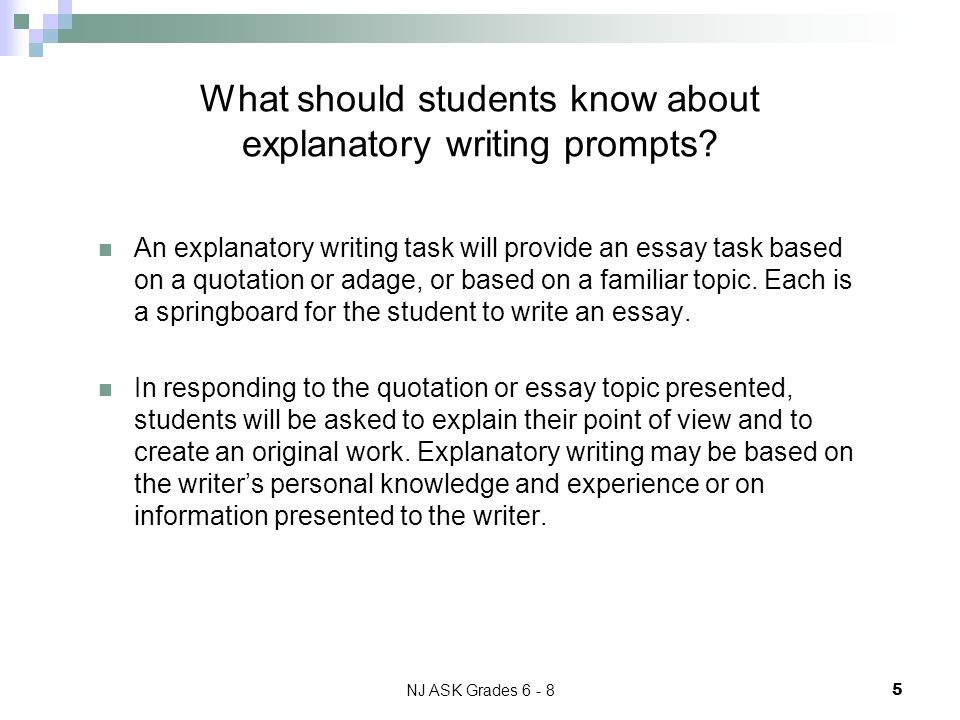 NJ ASK Grades 6 - 8 5 What should students know about explanatory writing prompts.