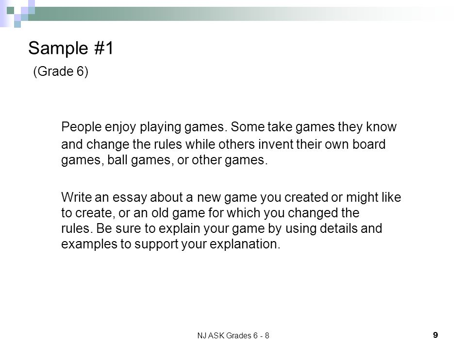 NJ ASK Grades 6 - 8 9 Sample #1 (Grade 6) People enjoy playing games. Some take games they know and change the rules while others invent their own boa