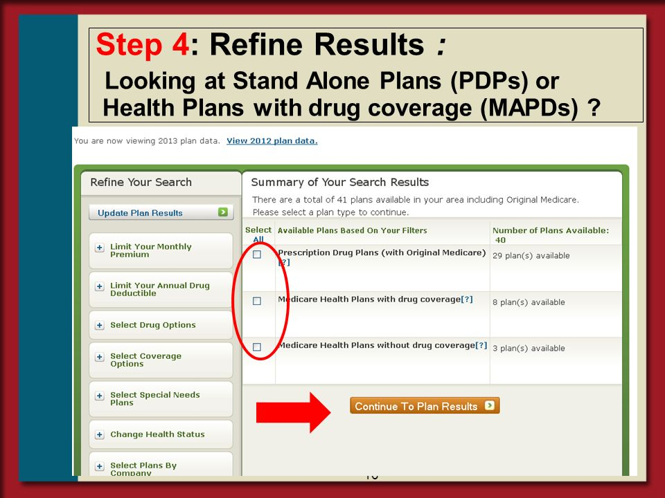 16 Step 4: Refine Results : Looking at Stand Alone Plans (PDPs) or Health Plans with drug coverage (MAPDs) ?