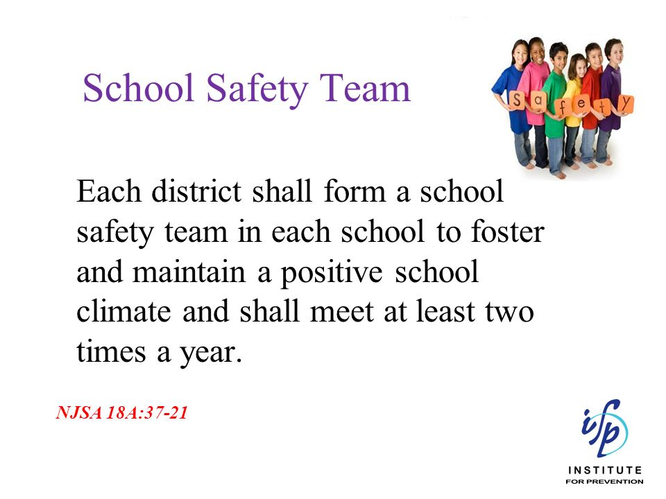 School Safety Team Each district shall form a school safety team in each school to foster and maintain a positive school climate and shall meet at lea