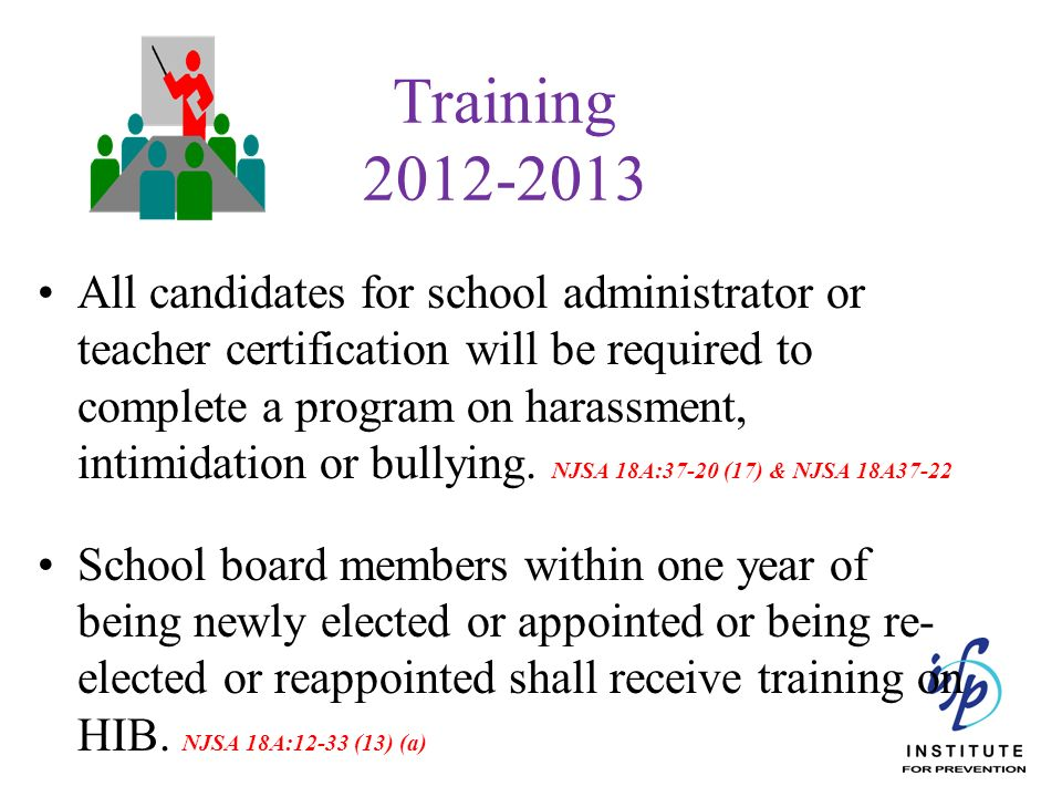 Training 2012-2013 All candidates for school administrator or teacher certification will be required to complete a program on harassment, intimidation