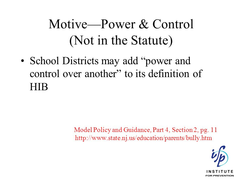 MotivePower & Control (Not in the Statute) School Districts may add power and control over another to its definition of HIB Model Policy and Guidance,