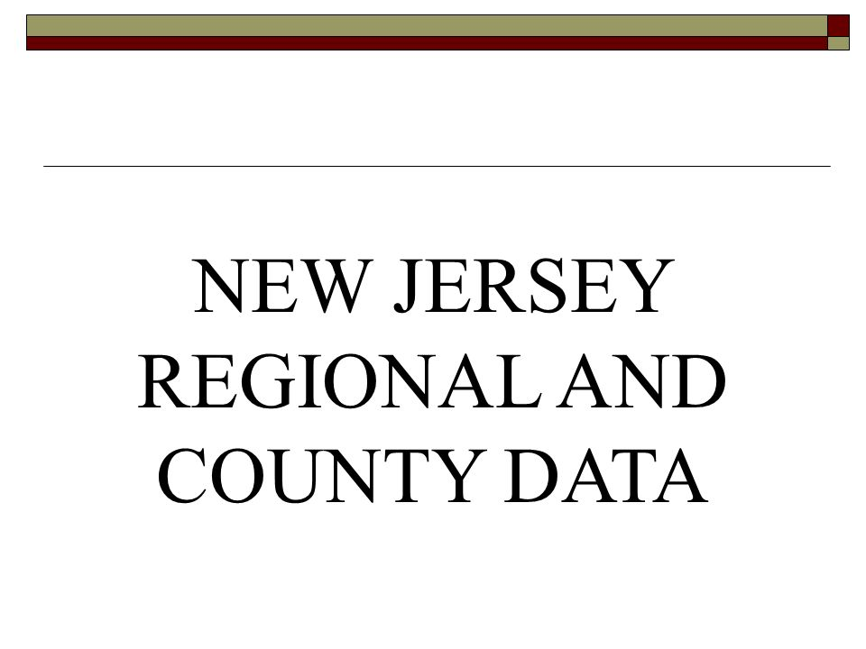 NEW JERSEY REGIONAL AND COUNTY DATA