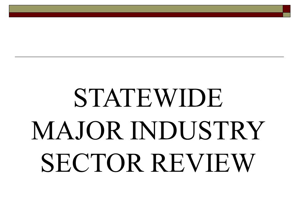 STATEWIDE MAJOR INDUSTRY SECTOR REVIEW