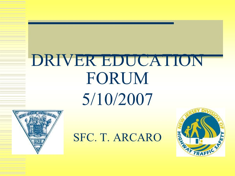 DRIVER EDUCATION FORUM 5/10/2007 SFC. T. ARCARO
