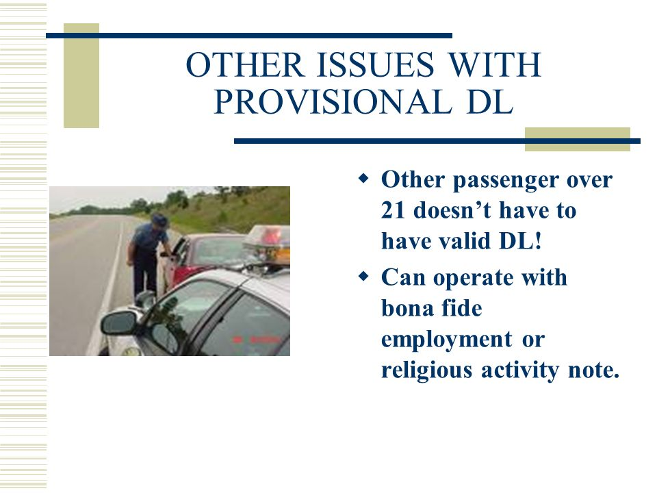 OTHER ISSUES WITH PROVISIONAL DL Other passenger over 21 doesnt have to have valid DL.