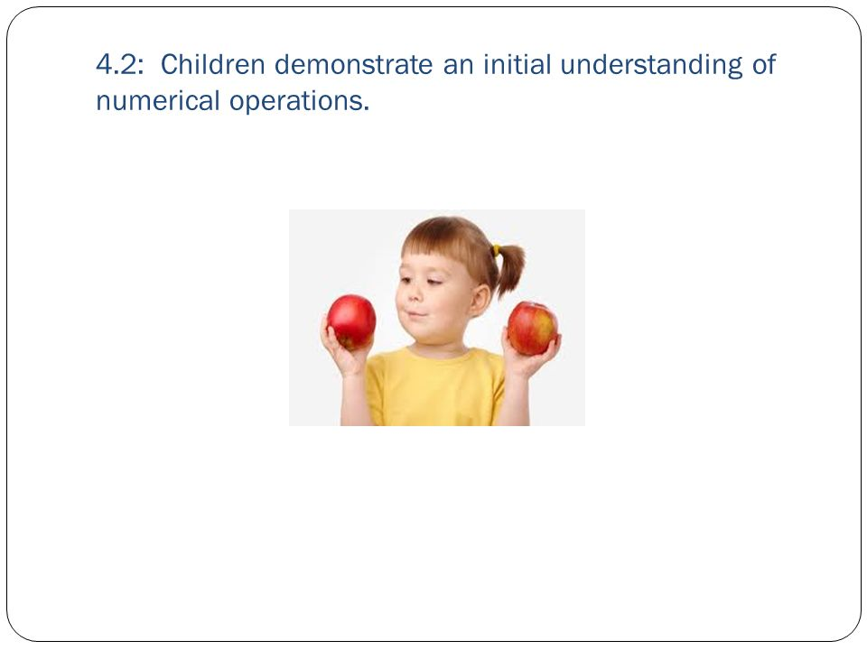 4.2: Children demonstrate an initial understanding of numerical operations.