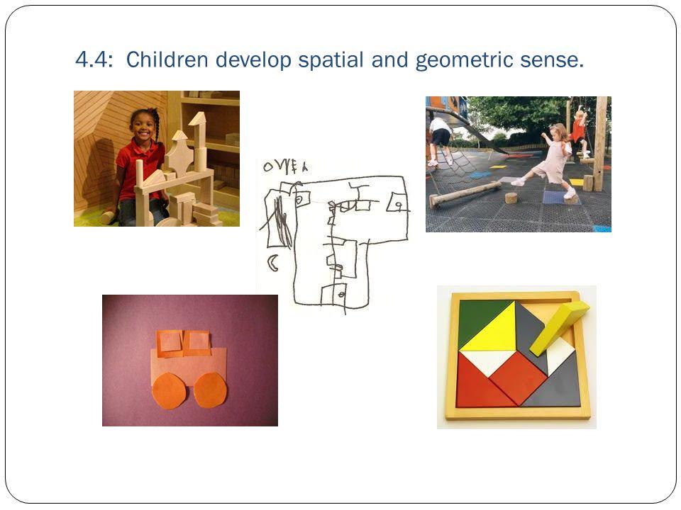 4.4: Children develop spatial and geometric sense.