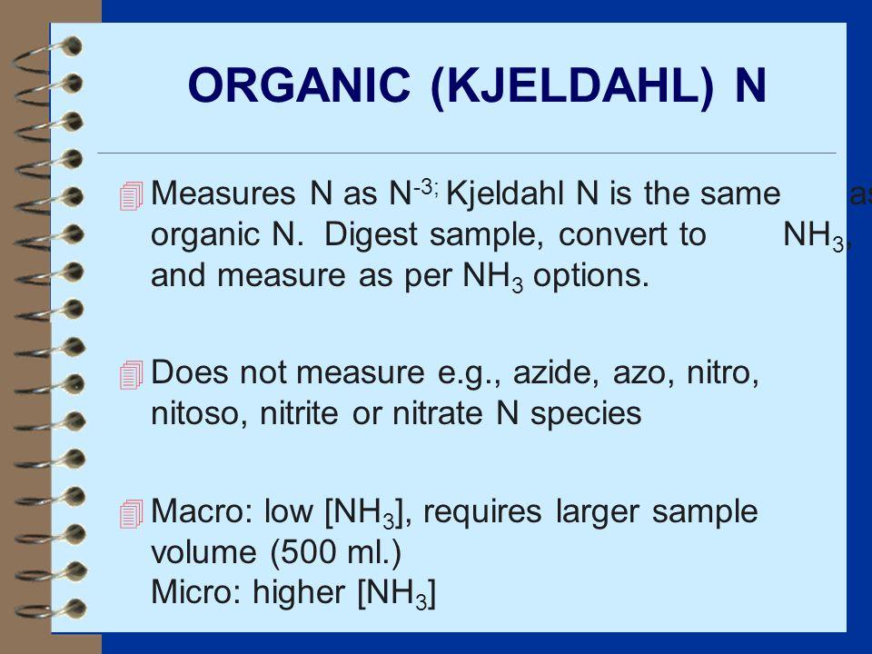 ORGANIC (KJELDAHL) N 4 Measures N as N -3; Kjeldahl N is the same as organic N.