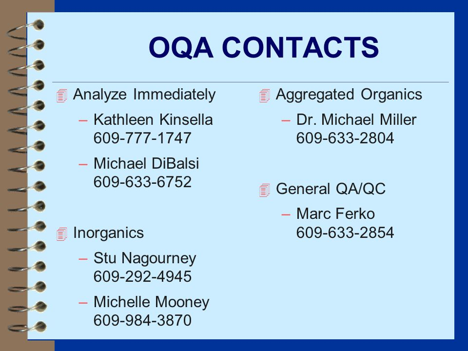 OQA CONTACTS 4 Analyze Immediately –Kathleen Kinsella 609-777-1747 –Michael DiBalsi 609-633-6752 4 Inorganics –Stu Nagourney 609-292-4945 –Michelle Mo