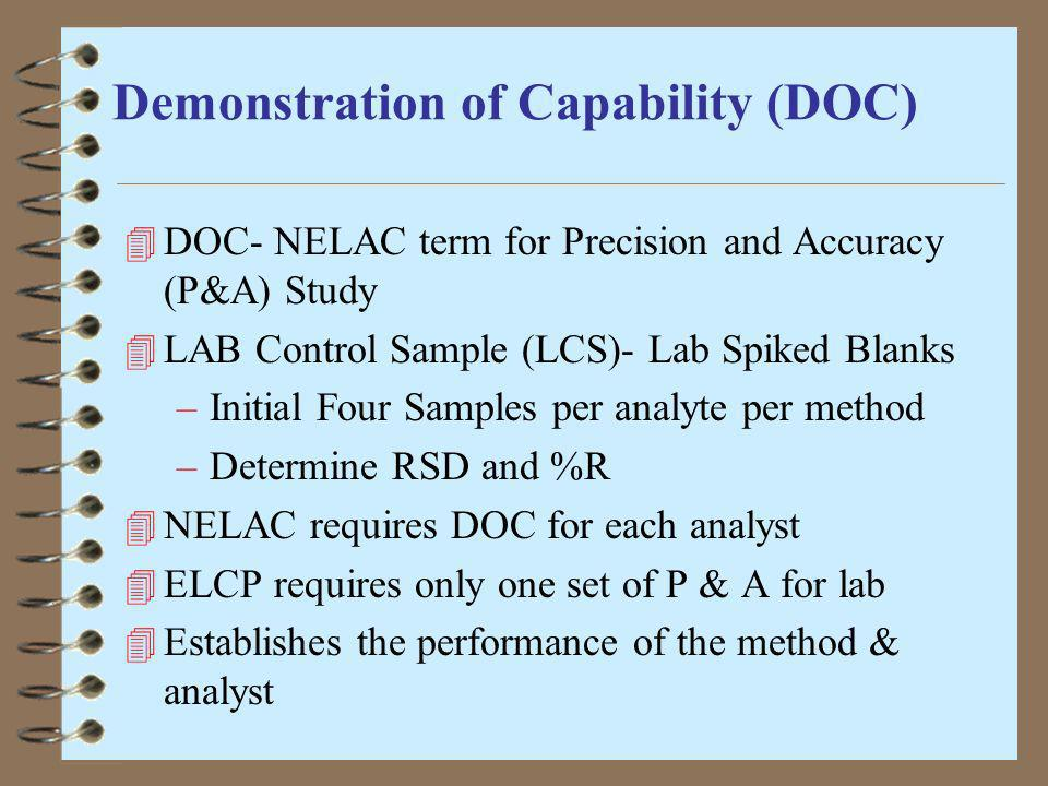 Demonstration of Capability (DOC) 4 DOC- NELAC term for Precision and Accuracy (P&A) Study 4 LAB Control Sample (LCS)- Lab Spiked Blanks –Initial Four