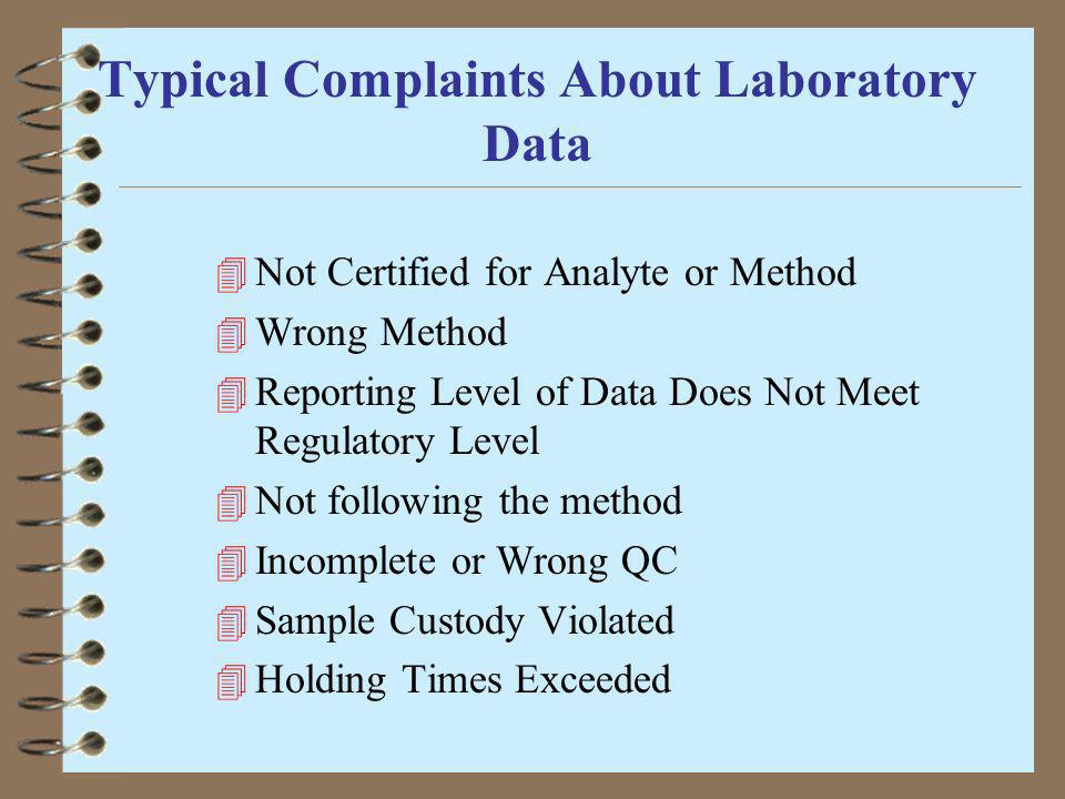 Typical Complaints About Laboratory Data 4 Not Certified for Analyte or Method 4 Wrong Method 4 Reporting Level of Data Does Not Meet Regulatory Level