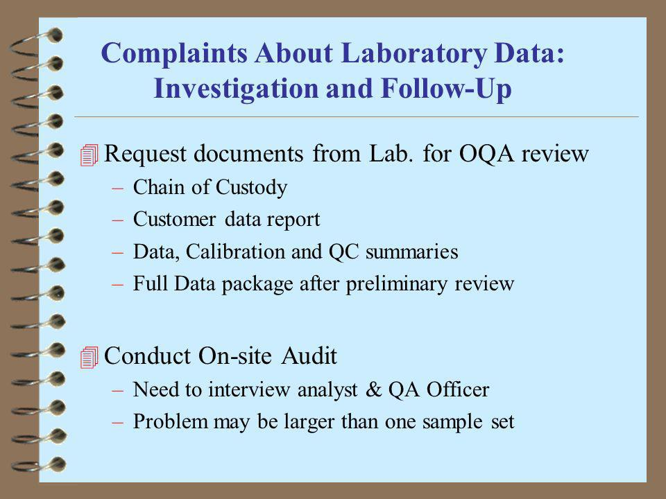 Complaints About Laboratory Data: Investigation and Follow-Up 4 Request documents from Lab. for OQA review –Chain of Custody –Customer data report –Da