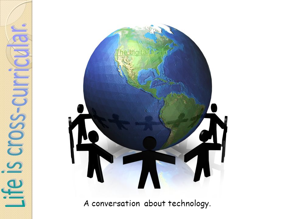 A conversation about technology. The digital world