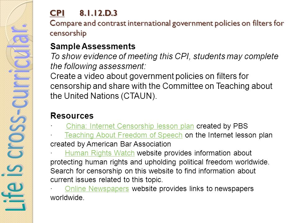 CPI8.1.12.D.3 Compare and contrast international government policies on filters for censorship Sample Assessments To show evidence of meeting this CPI