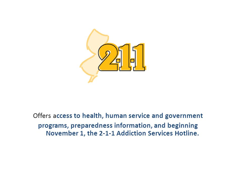 Offers access to health, human service and government programs, preparedness information, and beginning November 1, the 2-1-1 Addiction Services Hotline.