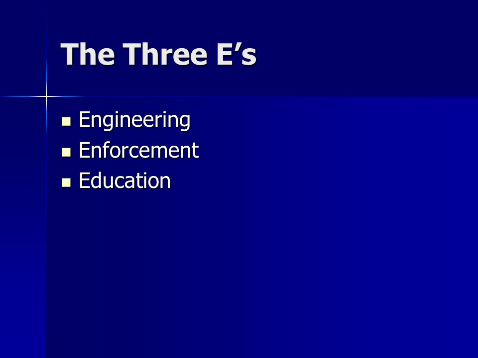 The Three Es Engineering Engineering Enforcement Enforcement Education Education