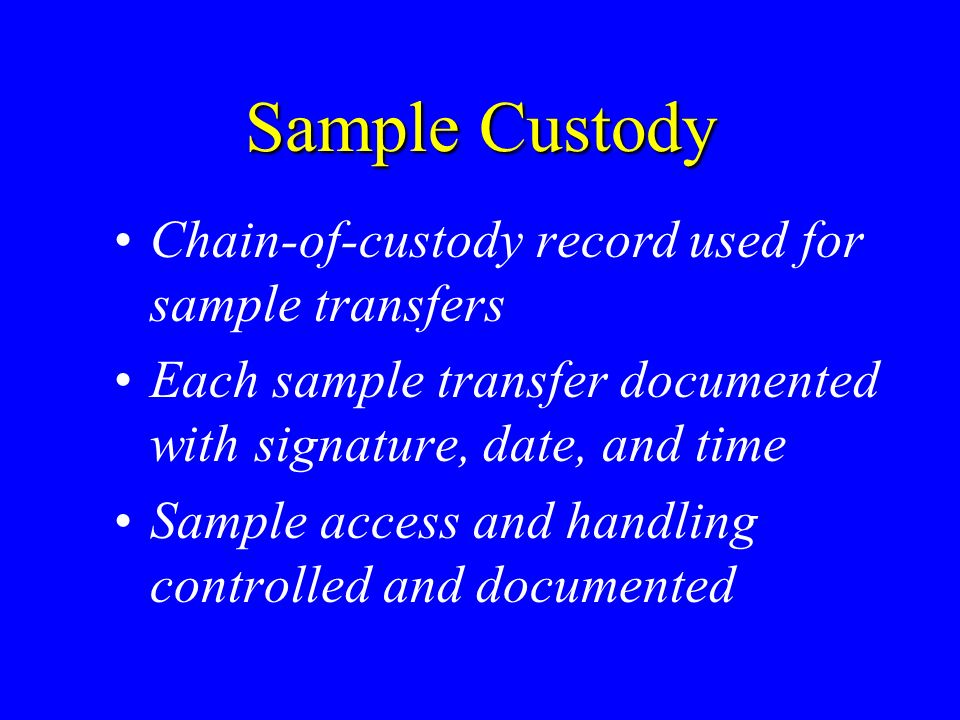 Sample Custody Chain-of-custody record used for sample transfers Each sample transfer documented with signature, date, and time Sample access and handling controlled and documented