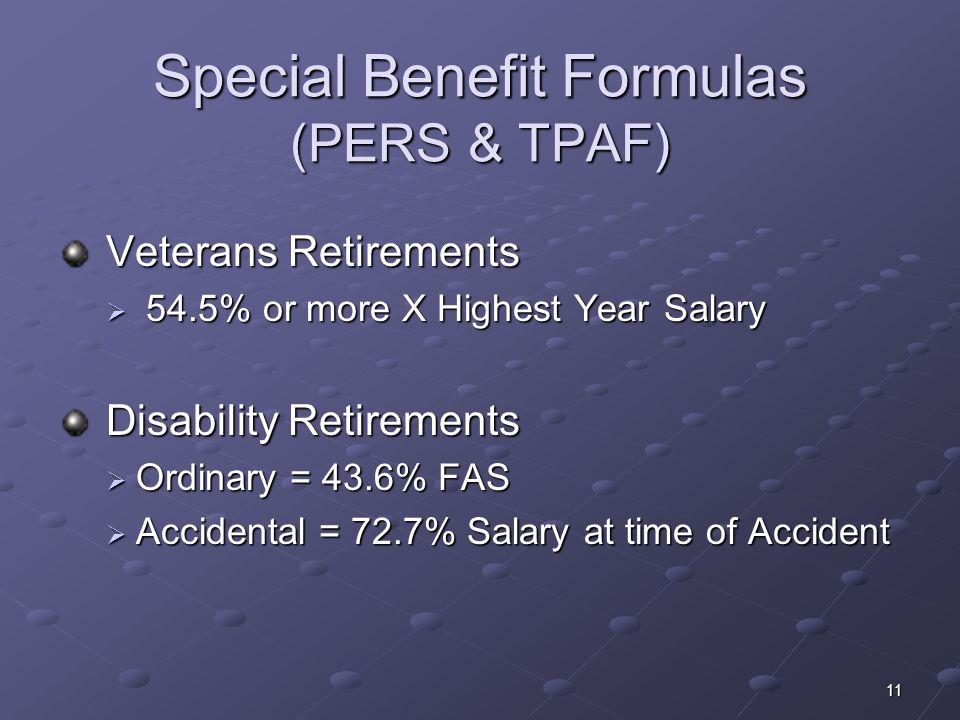 11 Special Benefit Formulas (PERS & TPAF) Veterans Retirements Veterans Retirements 54.5% or more X Highest Year Salary 54.5% or more X Highest Year S