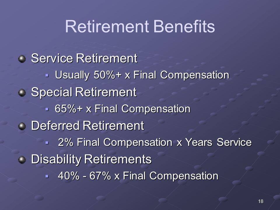 18 Retirement Benefits Service Retirement Service Retirement Usually 50%+ x Final Compensation Usually 50%+ x Final Compensation Special Retirement Sp
