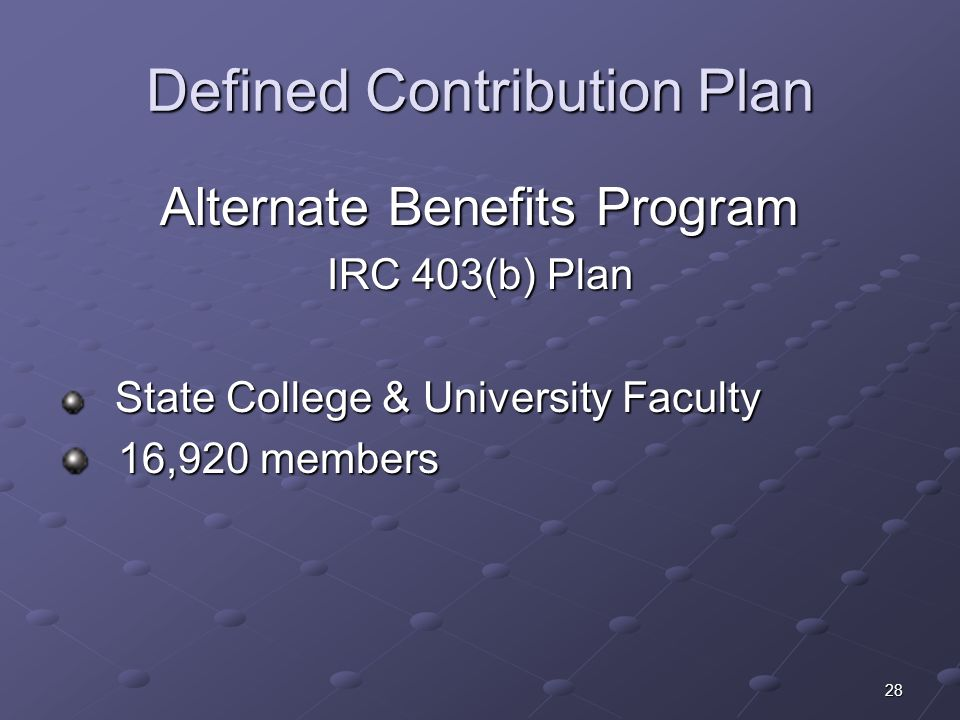 28 Defined Contribution Plan Alternate Benefits Program IRC 403(b) Plan State College & University Faculty State College & University Faculty 16,920 m
