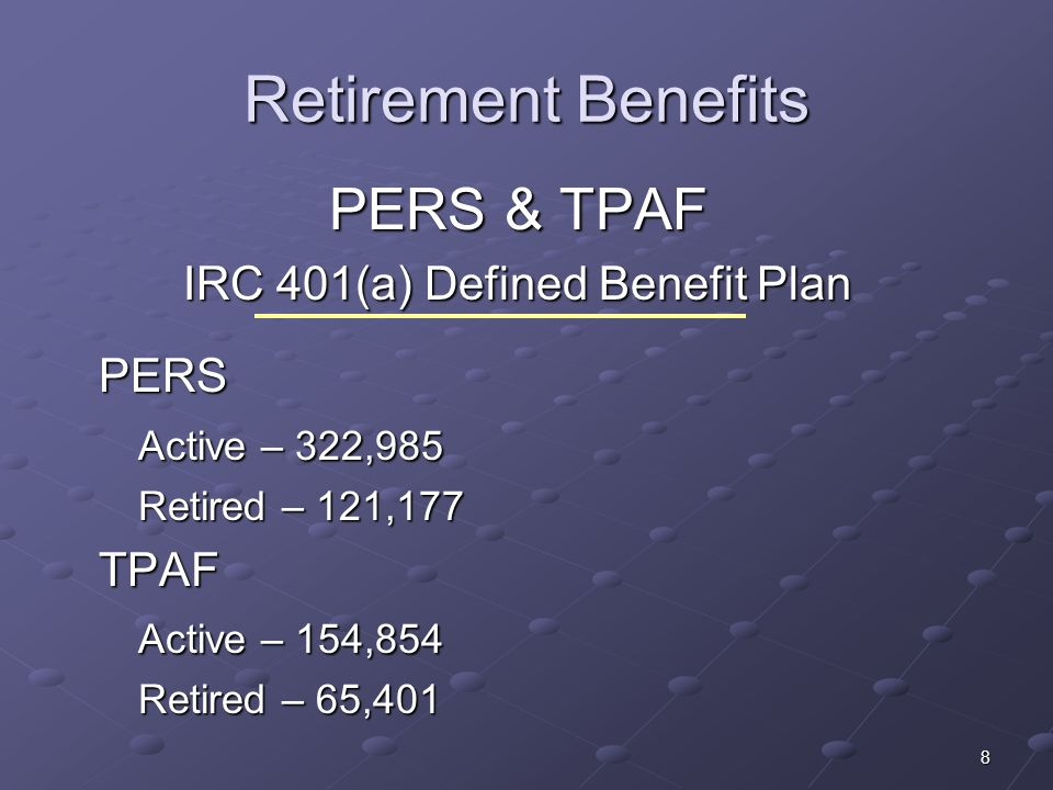 8 Retirement Benefits PERS & TPAF IRC 401(a) Defined Benefit Plan PERS Active – 322,985 Retired – 121,177 TPAF Active – 154,854 Retired – 65,401
