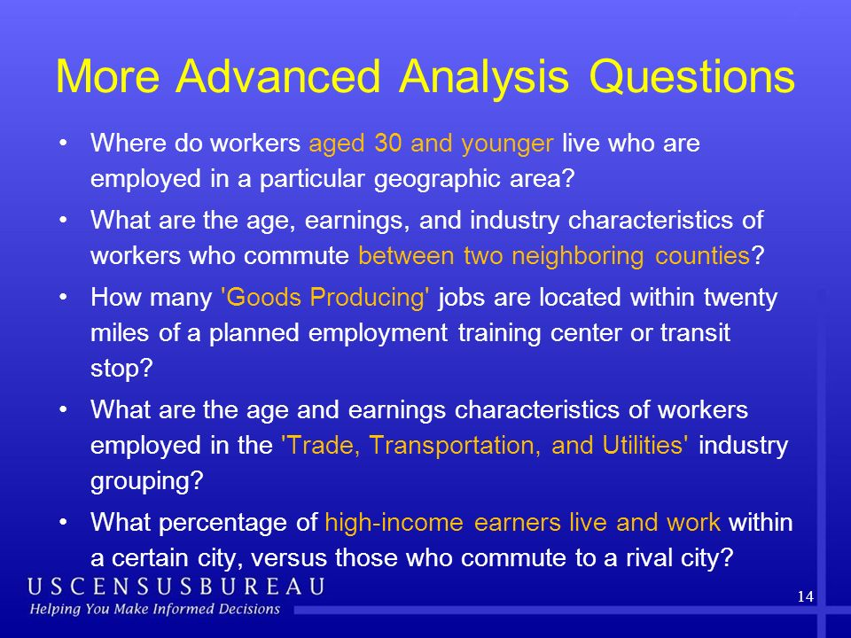 More Advanced Analysis Questions Where do workers aged 30 and younger live who are employed in a particular geographic area.