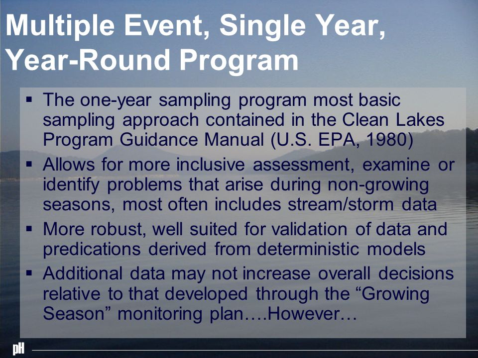 pH Multiple Event, Single Year, Year-Round Program The one-year sampling program most basic sampling approach contained in the Clean Lakes Program Gui
